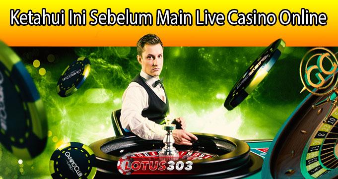 Ketahui Ini Sebelum Main Live Casino Online