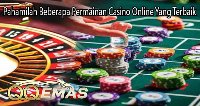 Pahamilah Beberapa Permainan Casino Online Yang Terbaik