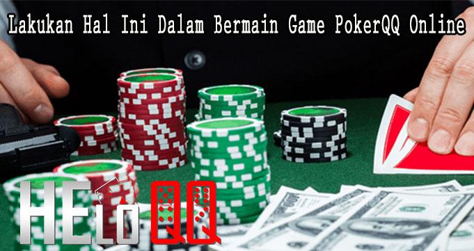 Lakukan Hal Ini Dalam Bermain Game PokerQQ Online